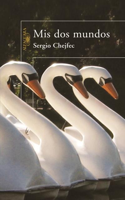 Mis dos mundos, de Sergio Chejfec